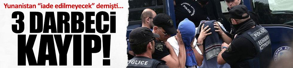 Yunanistan'a kaçan 3 darbeci kayıp