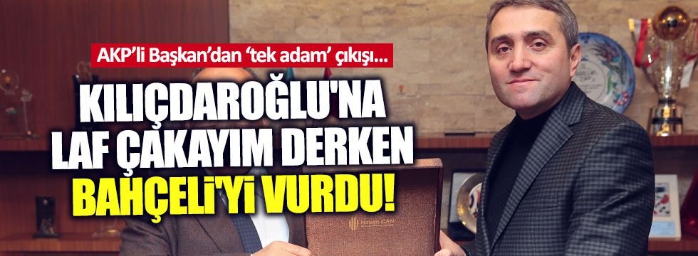 AKP'li başkan'dan 'tek adam' açıklaması