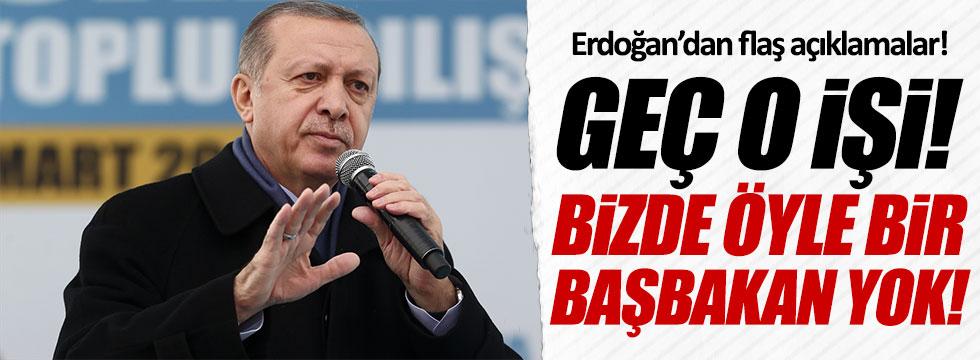 Erdoğan: Bizde öyle bir Başbakan yok