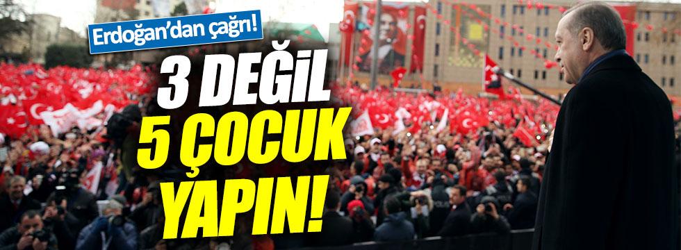 Erdoğan: 3 değil 5 çocuk yapın