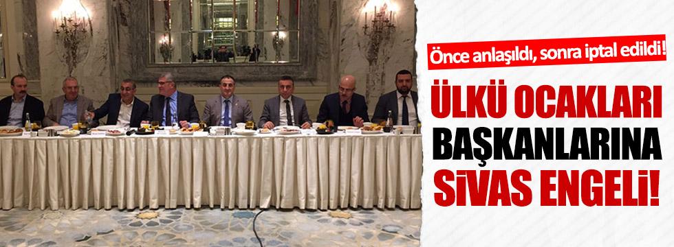 Ülkü Ocakları başkanlarının Sivas programı iptal edildi!