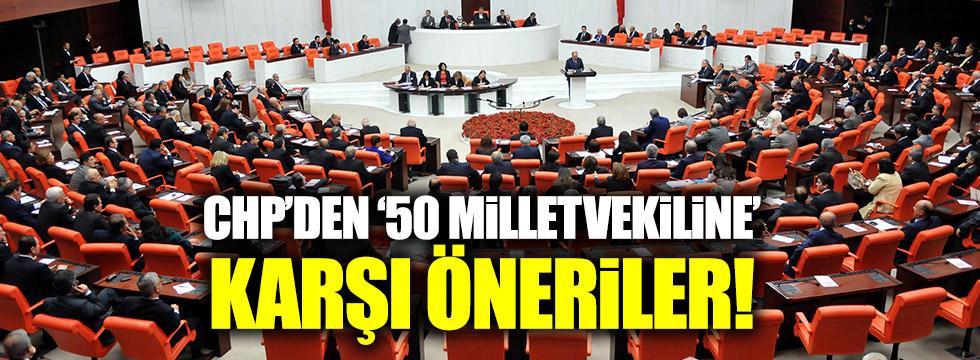 CHP'den '50 milletvekiline' karşı öneriler!