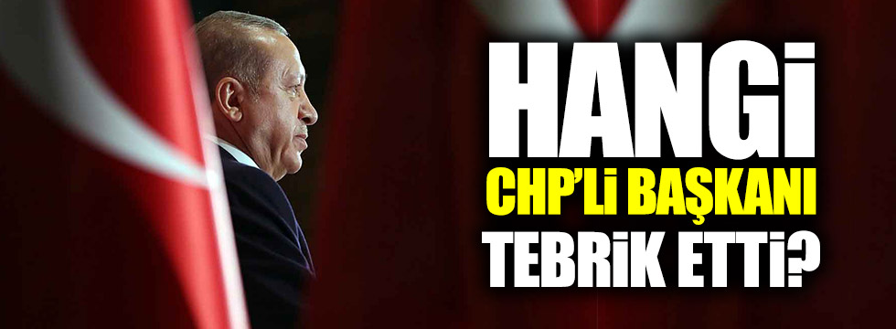 Erdoğan, hangi CHP'li başkanı tebrik etti?