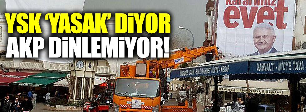 YSK, 'yasak' diyor, AKP dinlemiyor!