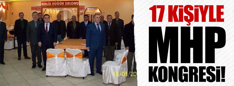 MHP'de 17 kişiyle kongre!