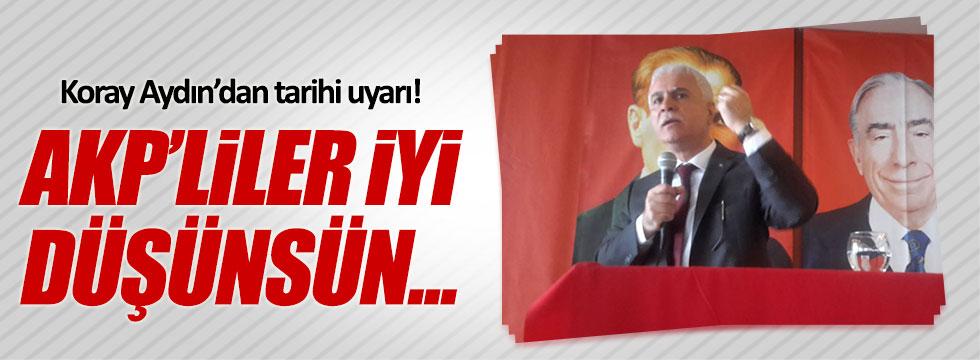 Koray Aydın'dan AKP seçmenine tarihi uyarı