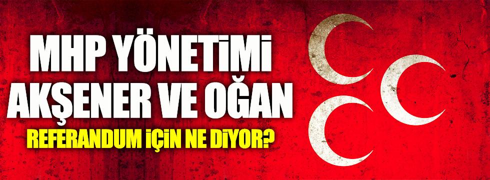 MHP yönetimi, Akşener ve Oğan referandum için ne diyor?