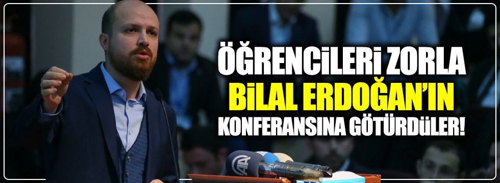 Öğrencileri zorla Bilal Erdoğan konferansına götürdüler