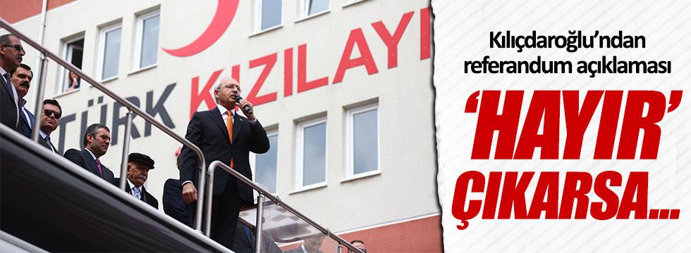 Kılıçdaroğlu: 'Hayır' çıkarsa Erdoğan ve Yıldırım görevine devam edecek