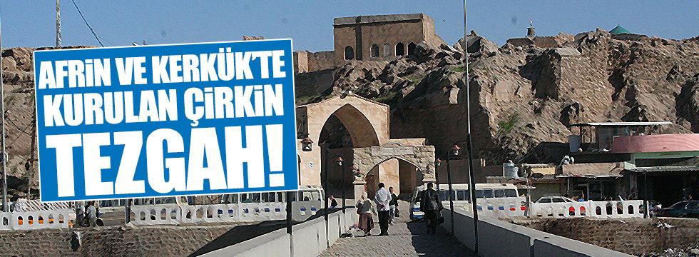 Afrin ve Kerkük'te kurulan çirkin tezgâh!