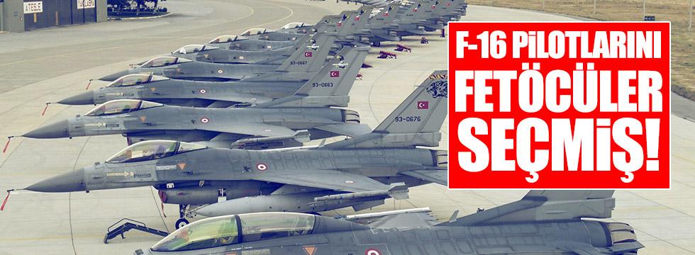 F-16 pilotlarını FETÖ'cüler seçmiş!