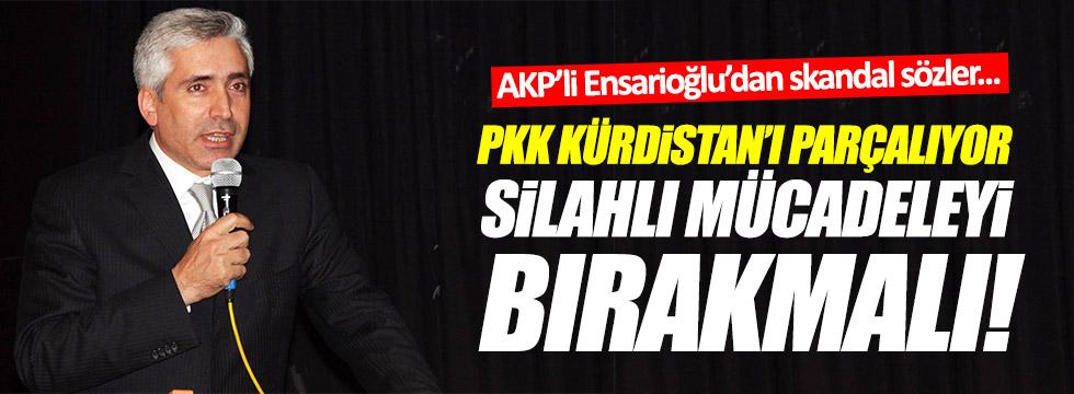 """Ensarioğlu:""""PKK, Kürdistan'ı parçalıyor, silah bırakmalı!"""""""