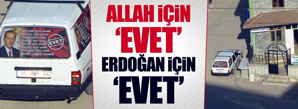 """""""Allah için evet Erdoğan için evet"""""""