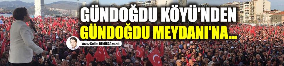 Gündoğdu Köyü'nden Gündoğdu Meydanı'na...
