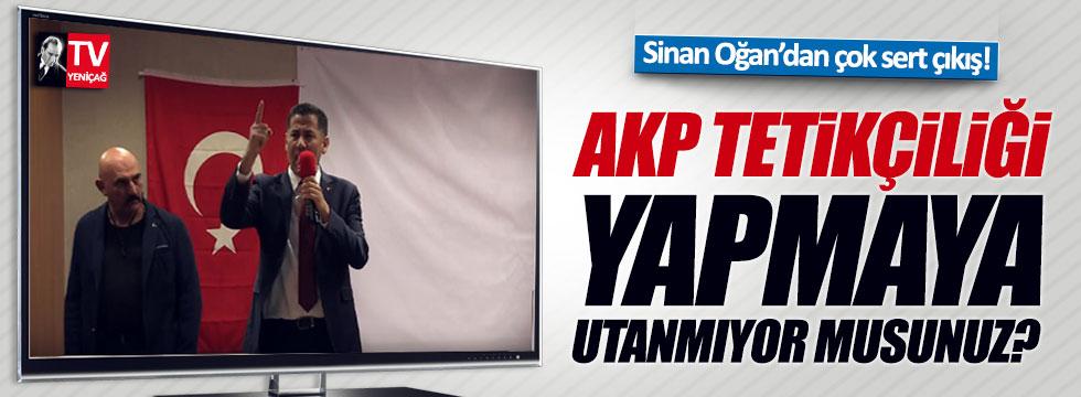 Sinan Oğan: AKP'ye tetikçilik yapmaya utanmıyor musunuz?