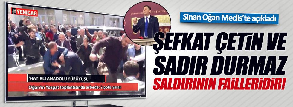 Oğan: Saldırının failleri Sadir Durmaz ve Şefkat Çetin'dir!