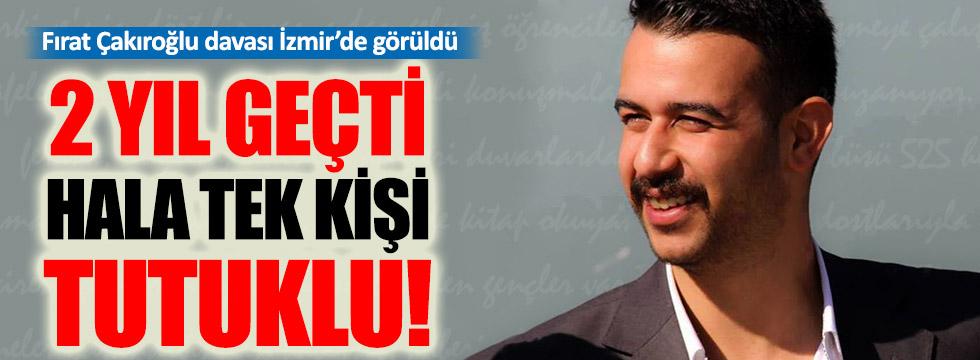 Fırat Çakıroğlu'nun davasında hala tek tutuklu var!