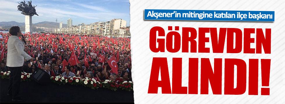 Akşener'in mitingine katılan İlçe Başkanı istifa ettirildi