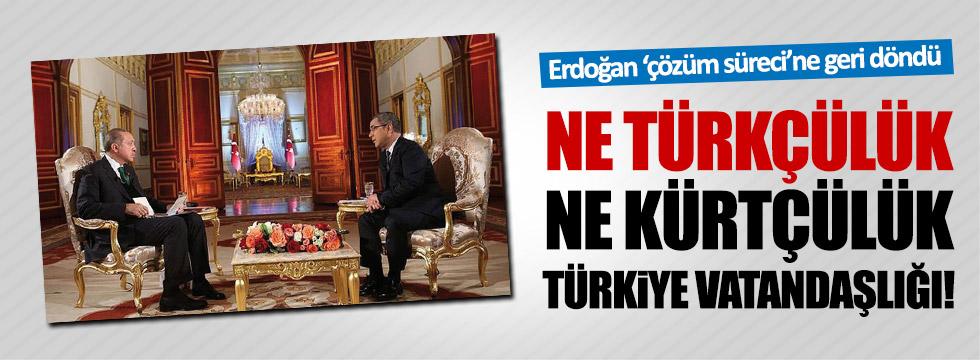 """Erdoğan: """"Ne Türkçülük, ne Kürtçülük, Türkiye vatandaşlığı!"""""""
