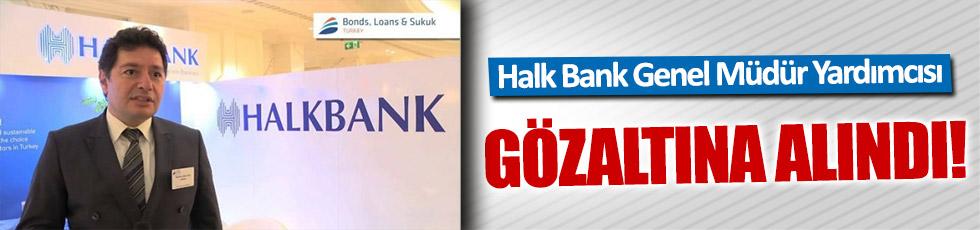 Halk Bank Genel Müdür Yardımcısı gözaltına alındı