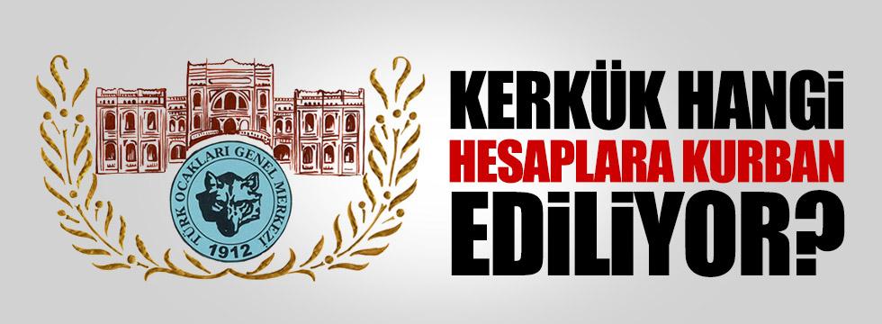 Türk Ocakları: Kerkük, hangi hesaplara kurban ediliyor?