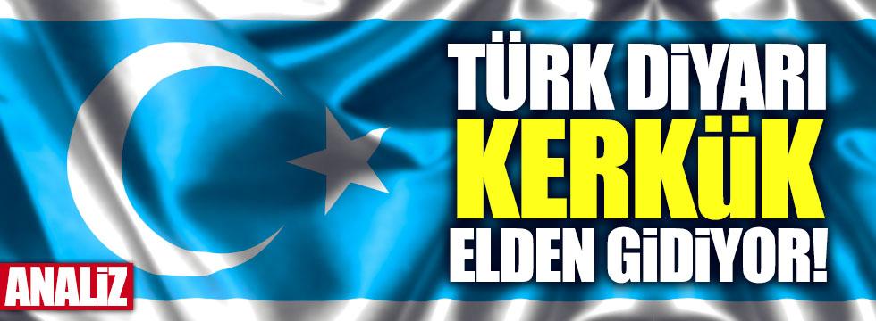 Türk diyarı Kerkük elden gidiyor!