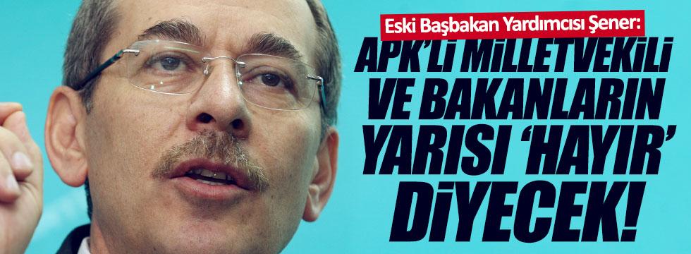 Şener: AKP'li bakanların yarısı 'hayır' oyu verecek