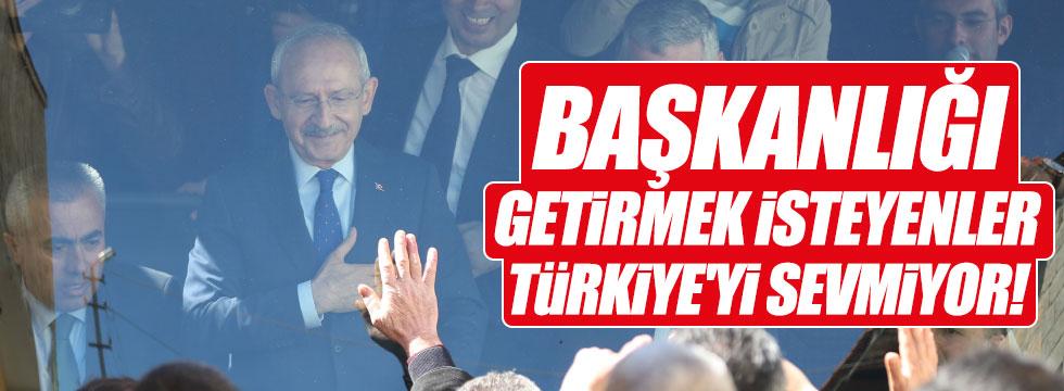 """Kılıçdaroğlu, """"Başkanlığı getirmek isteyenler, Türkiye'yi sevmiyor"""""""