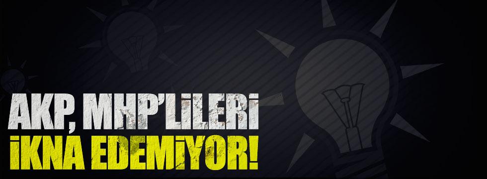 AKP, MHP'lileri ikna edemiyor