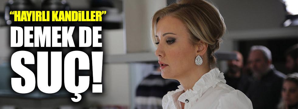 Berna Laçin: 'Hayırlı kandiller' demek de suç!