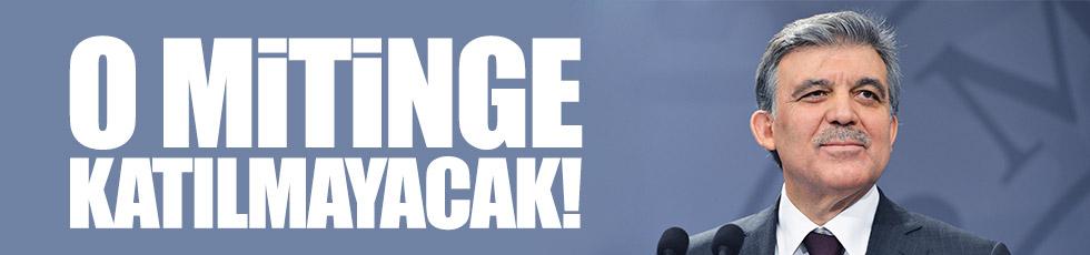 Abdullah Gül, Kayseri mitingine katılmayacak!