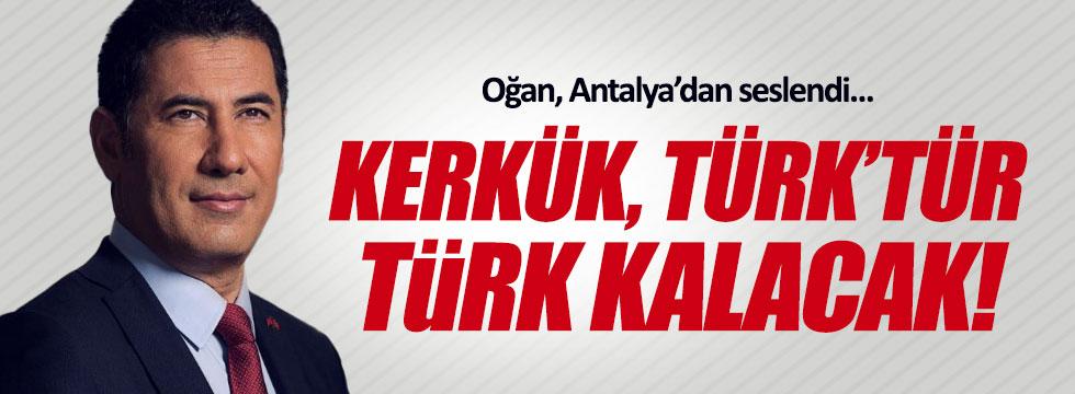 """Oğan, """"Kerkük Türk'tür, Türk kalacaktır"""""""