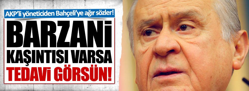 AKP'li yöneticiden Bahçeli'ye: Barzani hastalığı varsa tedavi görsün