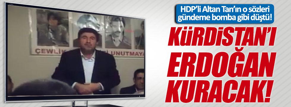 HDP'li Tan'dan şok iddia: Kürdistan'ı Erdoğan kuracak!