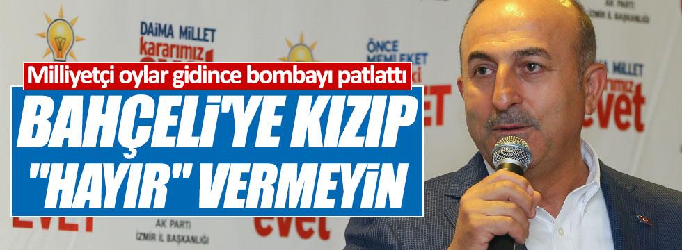 """Çavuşoğlu, """"Bahçeli'ye kızıp, 'hayır' vermeyin"""""""