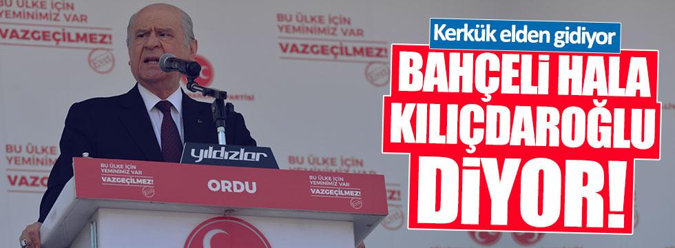 Kerkük işgal altıyken, Bahçeli'nin tek gündemi yine Kılıçdaroğlu