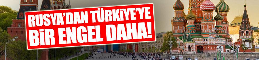 Rusya'dan Türkiye'ye bir engel daha!