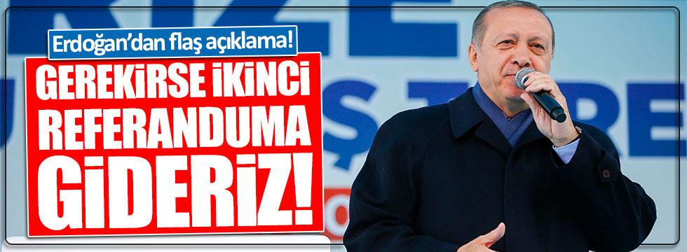Erdoğan: Gerekirse ikinci referanduma gideriz