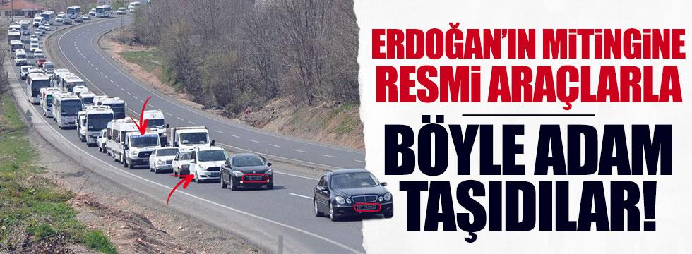 Erdoğan'ın mitingine böyle adam taşıdılar