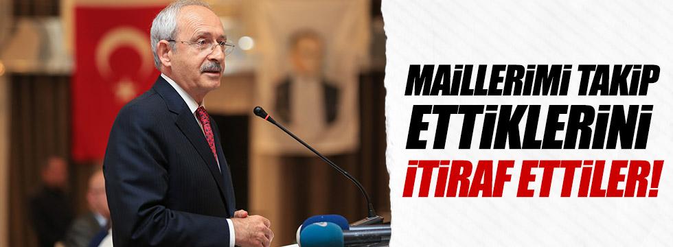 Kılıçdaroğlu: Maillerimi takip ettiklerini itiraf ettiler!