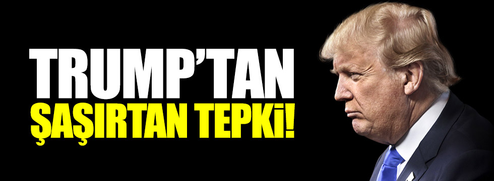 Donald Trump'tan şaşırtan tepki!