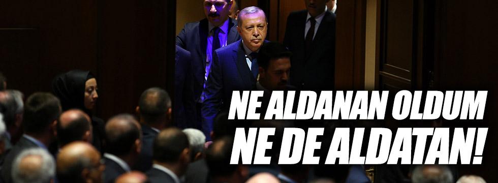 """Erdoğan: """"Siyasi hayatımda ne aldanan oldum, ne aldatan oldum"""""""