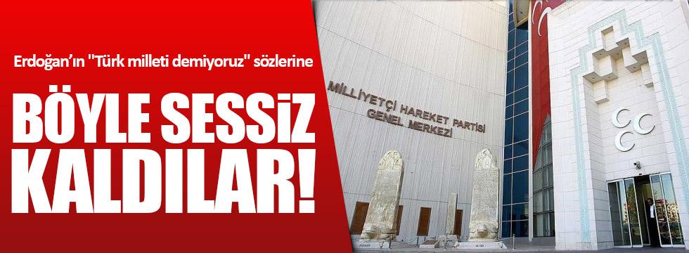 Erdoğan'ın o sözlerine, MHP Yönetimi sessiz kaldı