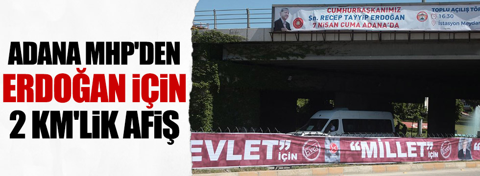 Adana'da, MHP'den Erdoğan için 2 kilometrelik afiş