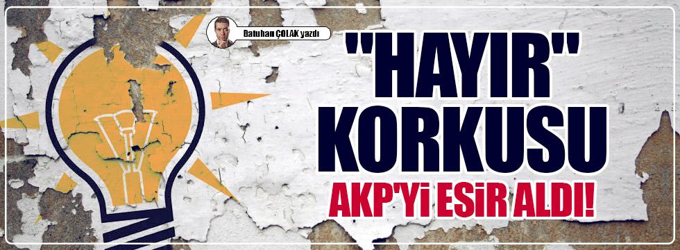 """""""Hayır"""" korkusu AKP'yi esir aldı!"""