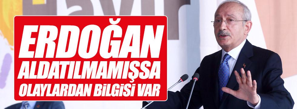 """Kılıçdaroğlu: """"Erdoğan aldatılmamışsa, olaylardan bilgisi olduğunu söylüyor"""""""
