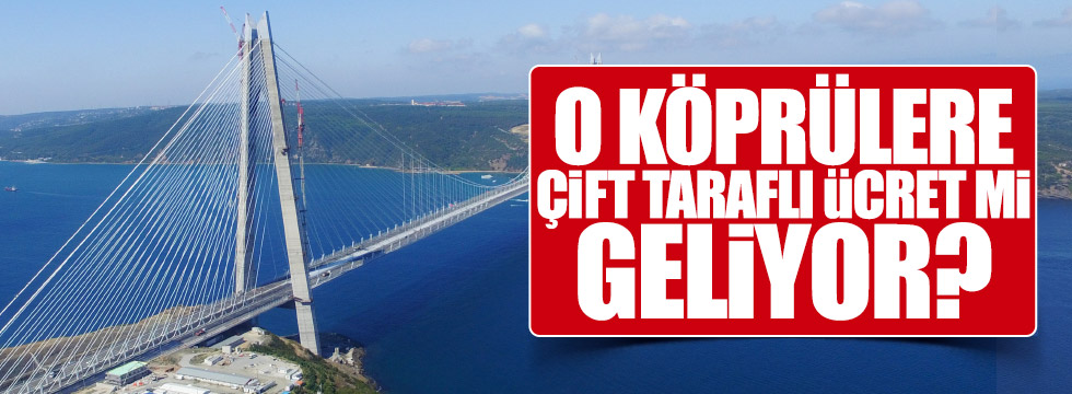 O köprülerde çift taraflı ücret