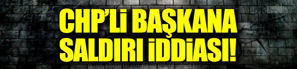 CHP'li Başkana saldırı iddiası