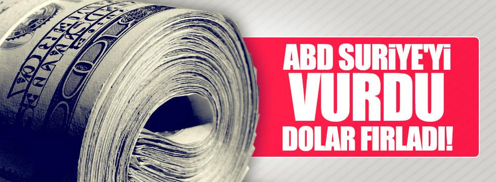 ABD Suriye'yi vurdu, Dolar fırladı!