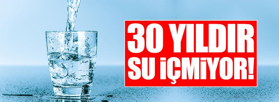 30 yıldır su içmiyor!